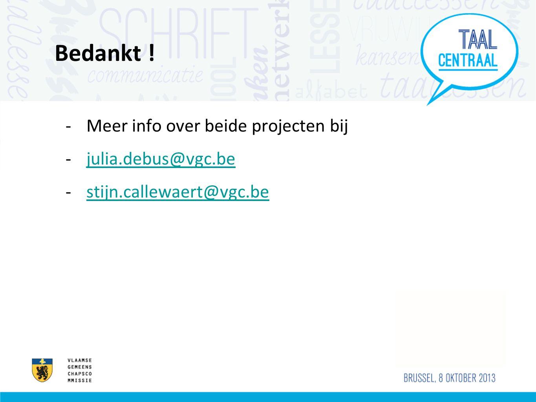 Bedankt ! -Meer info over beide projecten bij -julia.debus@vgc.bejulia.debus@vgc.be -stijn.callewaert@vgc.bestijn.callewaert@vgc.be