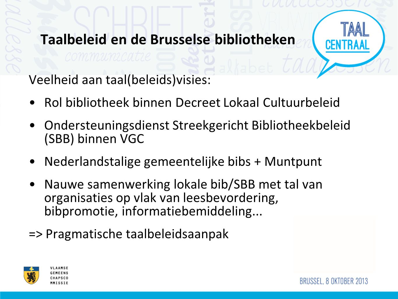 Taalbeleid en de Brusselse bibliotheken Veelheid aan taal(beleids)visies: •Rol bibliotheek binnen Decreet Lokaal Cultuurbeleid •Ondersteuningsdienst S