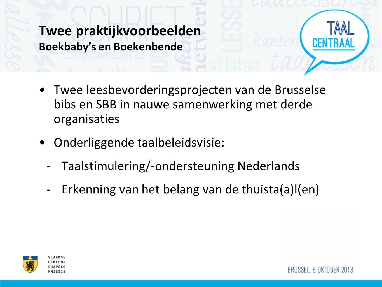Twee praktijkvoorbeelden Boekbaby's en Boekenbende •Twee leesbevorderingsprojecten van de Brusselse bibs en SBB in nauwe samenwerking met derde organi