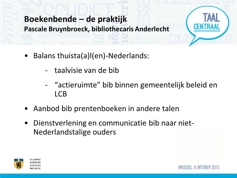 """Boekenbende – de praktijk Pascale Bruynbroeck, bibliothecaris Anderlecht •Balans thuista(a)l(en)-Nederlands: -taalvisie van de bib -""""actieruimte"""" bib"""