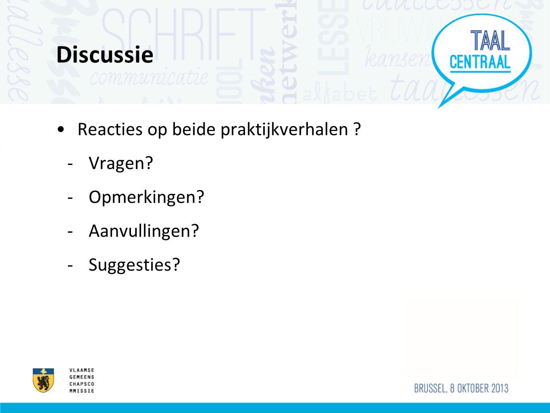 Discussie •Reacties op beide praktijkverhalen ? -Vragen? -Opmerkingen? -Aanvullingen? -Suggesties?