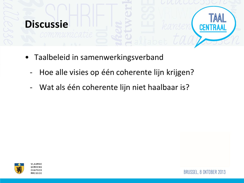 Discussie •Taalbeleid in samenwerkingsverband -Hoe alle visies op één coherente lijn krijgen? -Wat als één coherente lijn niet haalbaar is?