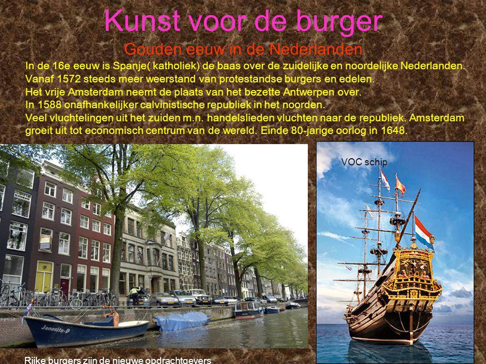 Kunst voor de burger Gouden eeuw in de Nederlanden In de 16e eeuw is Spanje( katholiek) de baas over de zuidelijke en noordelijke Nederlanden. Vanaf 1