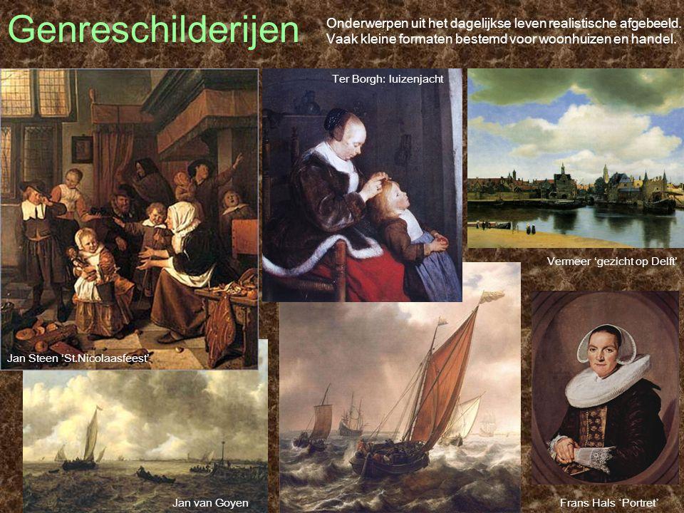 Genreschilderijen Onderwerpen uit het dagelijkse leven realistische afgebeeld. Vaak kleine formaten bestemd voor woonhuizen en handel. Jan Steen 'St.N