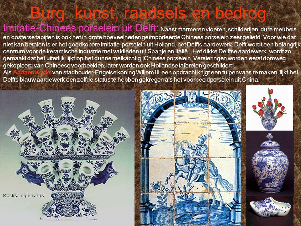 Burg. kunst, raadsels en bedrog Kocks: tulpenvaas Imitatie-Chinees porselein uit Delft: Naast marmeren vloeren, schilderijen, dure meubels en oosterse