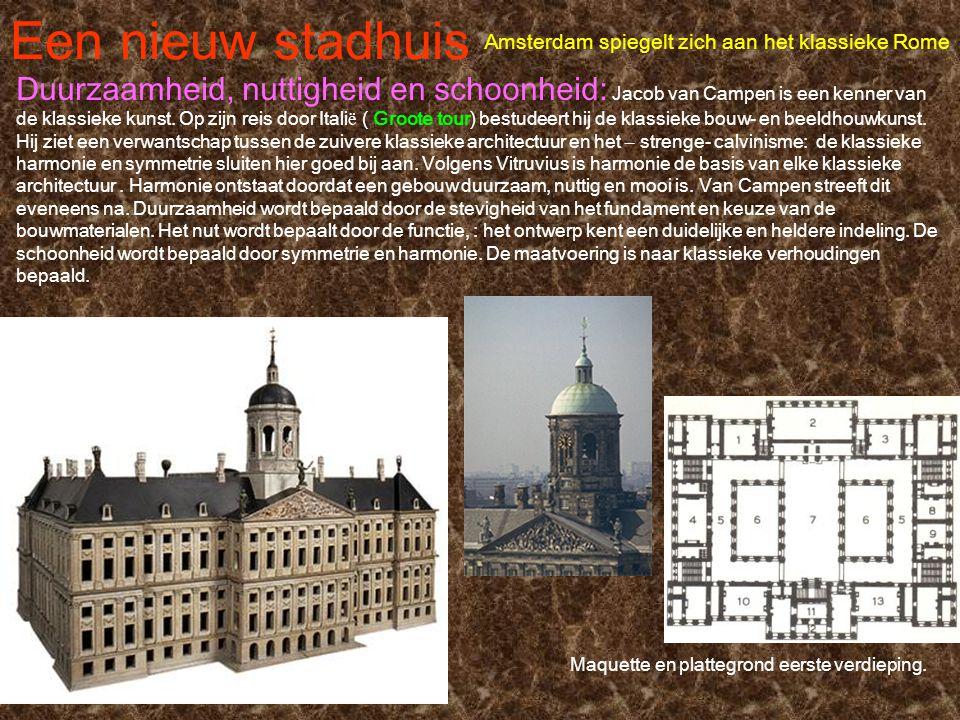 Een nieuw stadhuis Amsterdam spiegelt zich aan het klassieke Rome Duurzaamheid, nuttigheid en schoonheid: Jacob van Campen is een kenner van de klassi