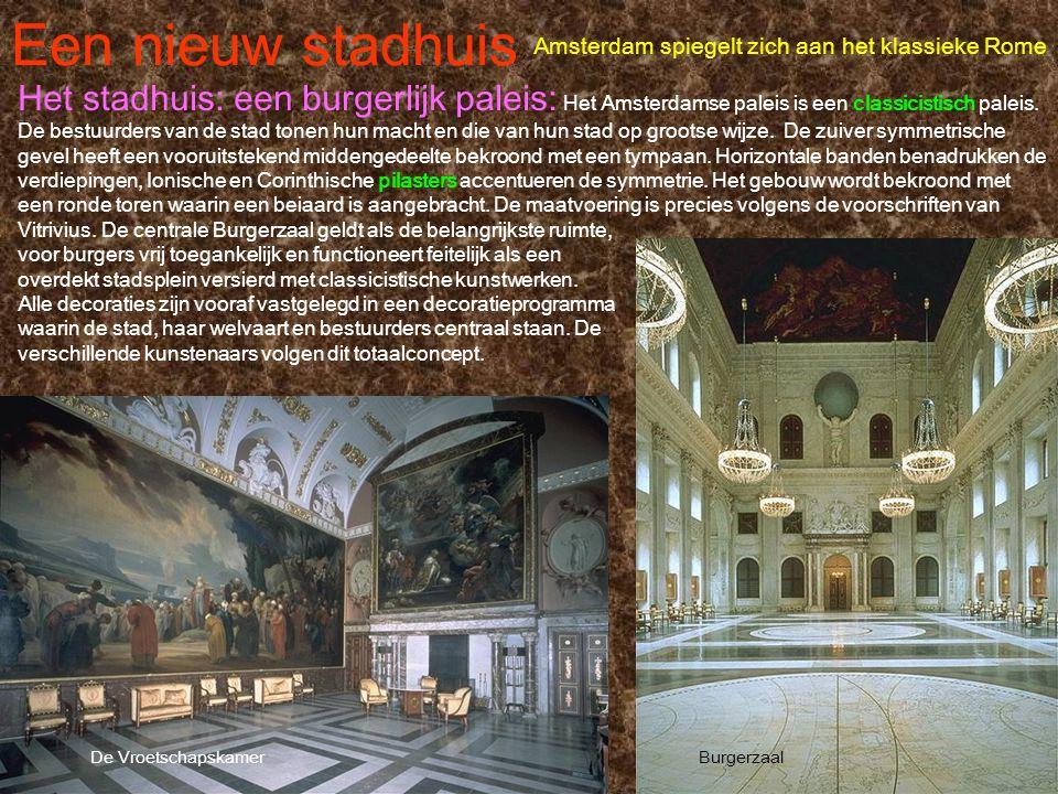 Een nieuw stadhuis Amsterdam spiegelt zich aan het klassieke Rome De Vroetschapskamer Het stadhuis: een burgerlijk paleis: Het Amsterdamse paleis is e