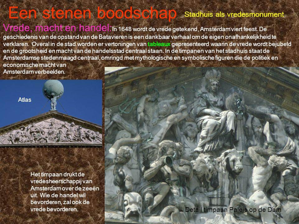Een stenen boodschap Stadhuis als vredesmonument Vrede, macht en handel: In 1648 wordt de vrede getekend, Amsterdam viert feest. De geschiedenis van d
