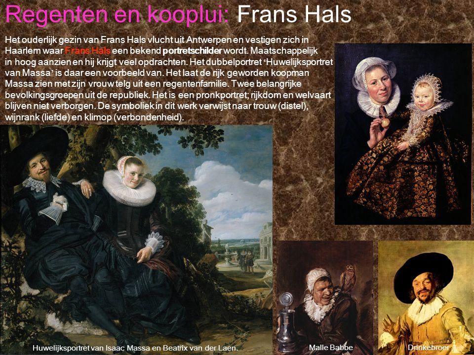 Regenten en kooplui: Frans Hals Malle BabbeDrinkebroer Huwelijksportret van Isaac Massa en Beatrix van der Laen. Het ouderlijk gezin van Frans Hals vl