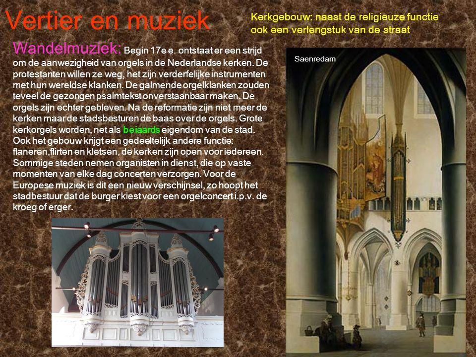 Vertier en muziek Saenredam Kerkgebouw: naast de religieuze functie ook een verlengstuk van de straat Wandelmuziek: Begin 17e e. ontstaat er een strij