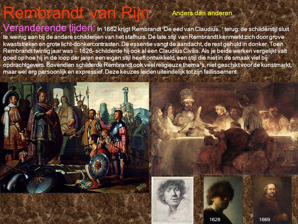 Rembrandt van Rijn 1669 Anders dan anderen 1628 Veranderende tijden: In 1662 krijgt Rembrandt ' De eed van Claudius.. ' terug: de schilderstijl sluit