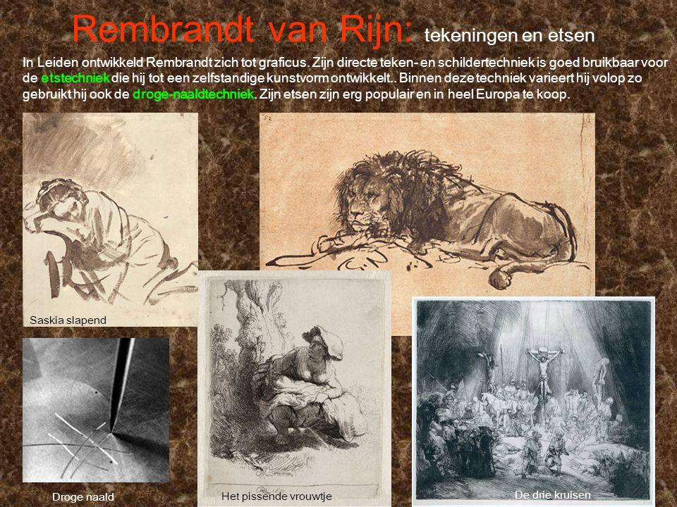 Rembrandt van Rijn: tekeningen en etsen Het pissende vrouwtje Saskia slapend De drie kruisen In Leiden ontwikkeld Rembrandt zich tot graficus. Zijn di