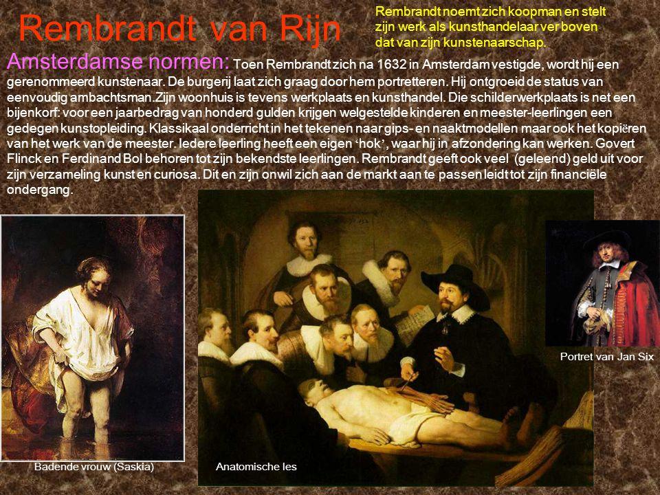 Rembrandt van Rijn Anatomische les Portret van Jan Six Rembrandt noemt zich koopman en stelt zijn werk als kunsthandelaar ver boven dat van zijn kunst