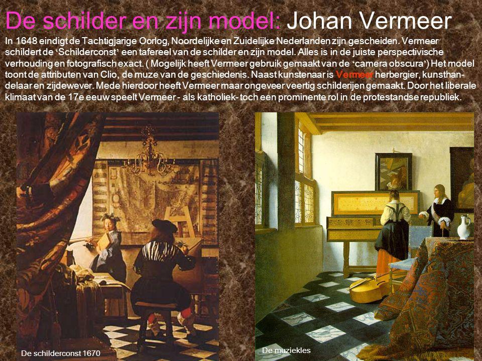 De schilder en zijn model: Johan Vermeer De schilderconst 1670 De muziekles In 1648 eindigt de Tachtigjarige Oorlog, Noordelijke en Zuidelijke Nederla