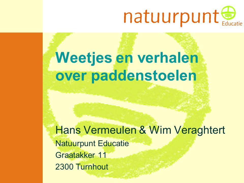 Weetjes en verhalen over paddenstoelen Hans Vermeulen & Wim Veraghtert Natuurpunt Educatie Graatakker 11 2300 Turnhout