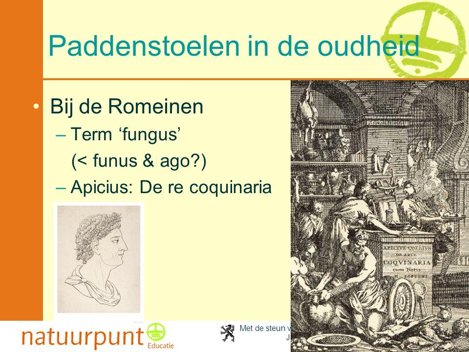 Met de steun van de Vlaamse minister van Cultuur, Jeugd, Sport en Brussel 16 Paddenstoelen in de oudheid •Bij de Romeinen –Term 'fungus' (< funus & ag