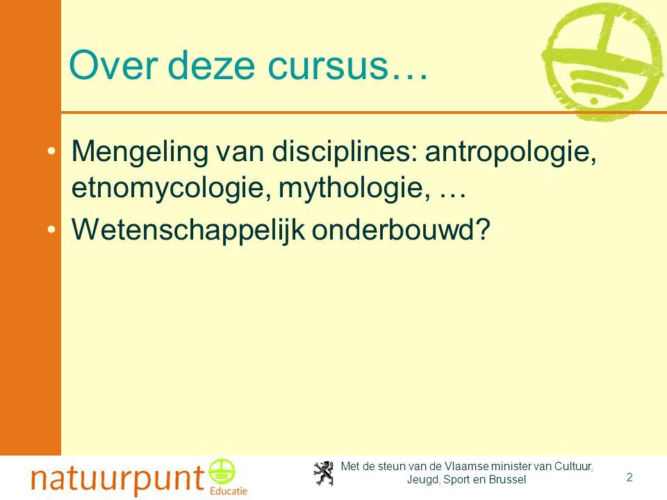 Met de steun van de Vlaamse minister van Cultuur, Jeugd, Sport en Brussel 2 Over deze cursus… •Mengeling van disciplines: antropologie, etnomycologie,