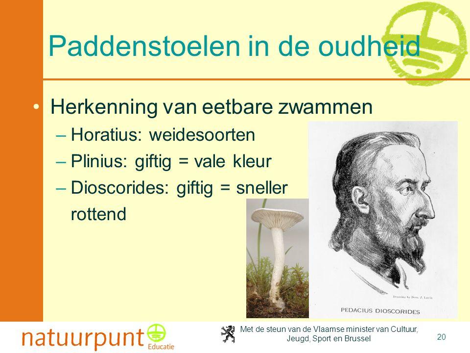Met de steun van de Vlaamse minister van Cultuur, Jeugd, Sport en Brussel 20 Paddenstoelen in de oudheid •Herkenning van eetbare zwammen –Horatius: we