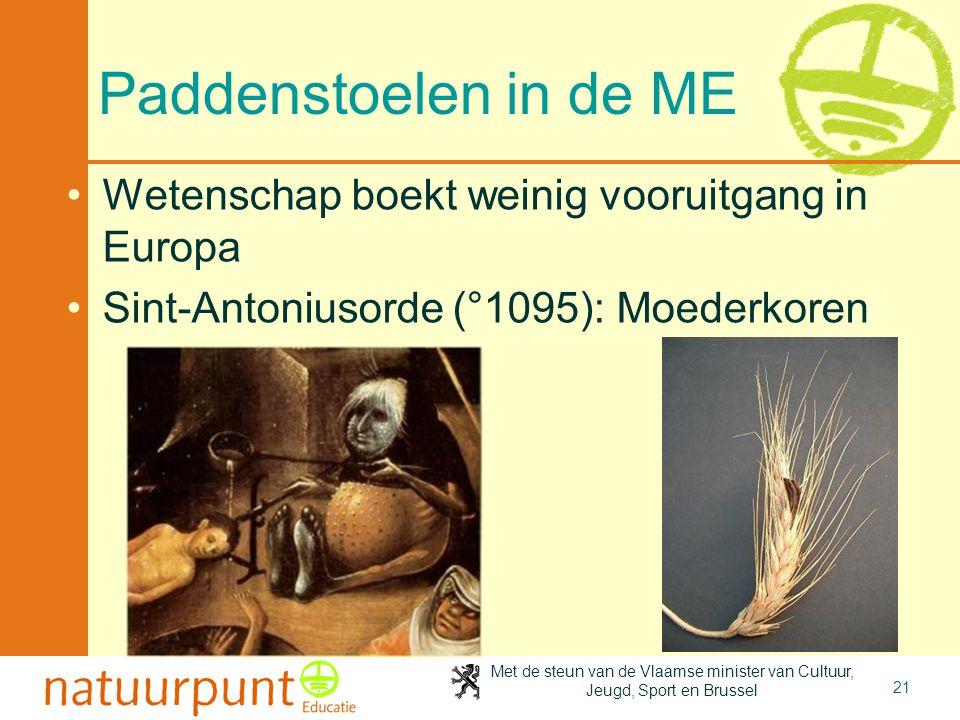 Met de steun van de Vlaamse minister van Cultuur, Jeugd, Sport en Brussel 21 Paddenstoelen in de ME •Wetenschap boekt weinig vooruitgang in Europa •Si