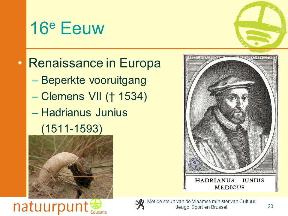 Met de steun van de Vlaamse minister van Cultuur, Jeugd, Sport en Brussel 23 16 e Eeuw •Renaissance in Europa –Beperkte vooruitgang –Clemens VII († 15