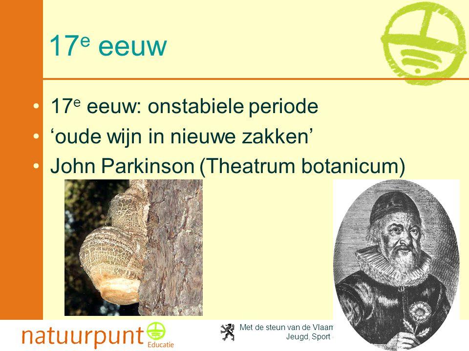 Met de steun van de Vlaamse minister van Cultuur, Jeugd, Sport en Brussel 24 17 e eeuw •17 e eeuw: onstabiele periode •'oude wijn in nieuwe zakken' •J