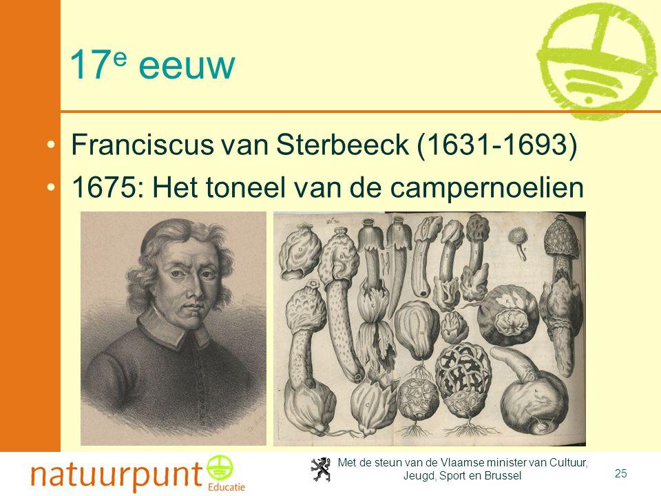 Met de steun van de Vlaamse minister van Cultuur, Jeugd, Sport en Brussel 25 17 e eeuw •Franciscus van Sterbeeck (1631-1693) •1675: Het toneel van de