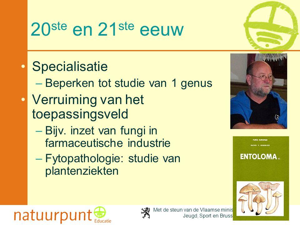 Met de steun van de Vlaamse minister van Cultuur, Jeugd, Sport en Brussel 30 20 ste en 21 ste eeuw •Specialisatie –Beperken tot studie van 1 genus •Ve