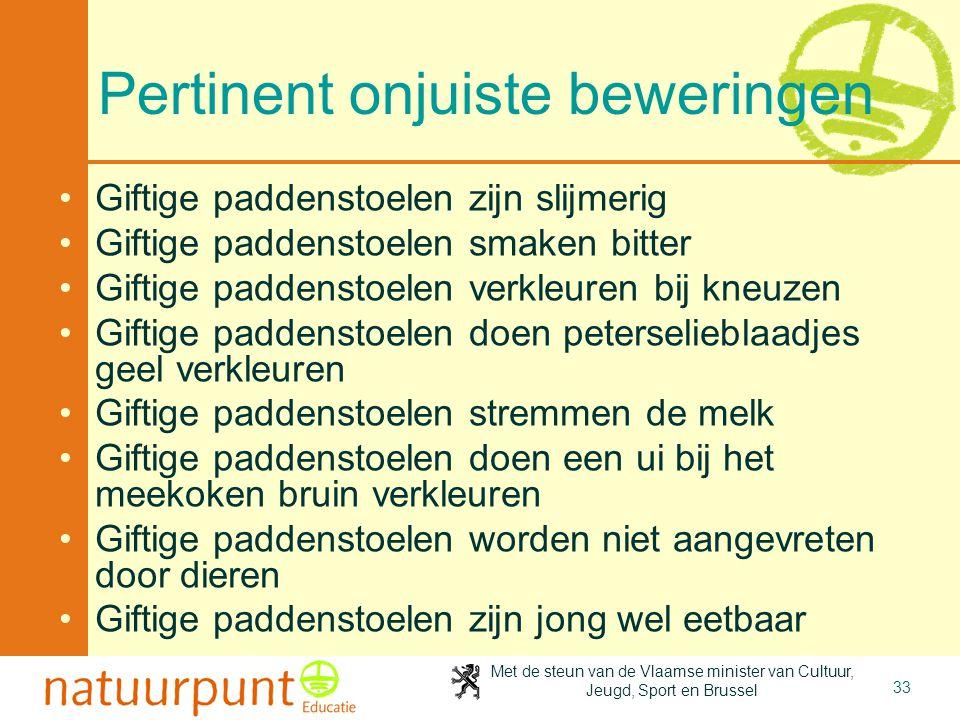 Met de steun van de Vlaamse minister van Cultuur, Jeugd, Sport en Brussel 33 Pertinent onjuiste beweringen •Giftige paddenstoelen zijn slijmerig •Gift