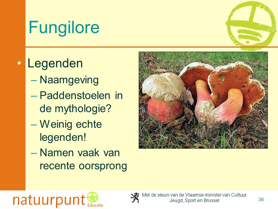 Met de steun van de Vlaamse minister van Cultuur, Jeugd, Sport en Brussel 36 Fungilore •Legenden –Naamgeving –Paddenstoelen in de mythologie? –Weinig