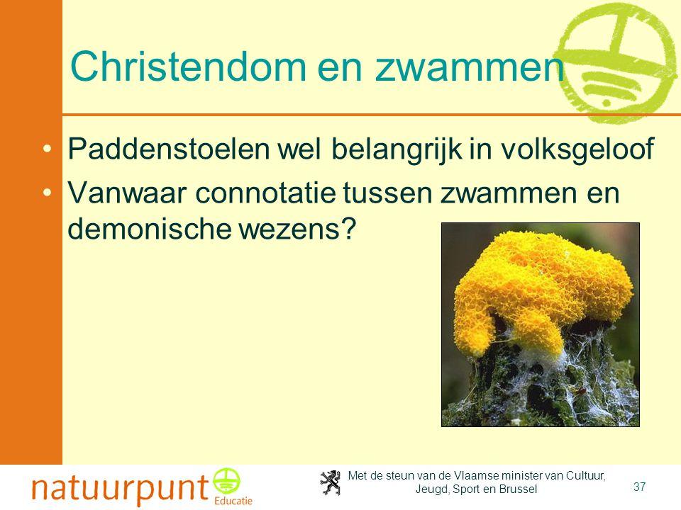 Met de steun van de Vlaamse minister van Cultuur, Jeugd, Sport en Brussel 37 Christendom en zwammen •Paddenstoelen wel belangrijk in volksgeloof •Vanw