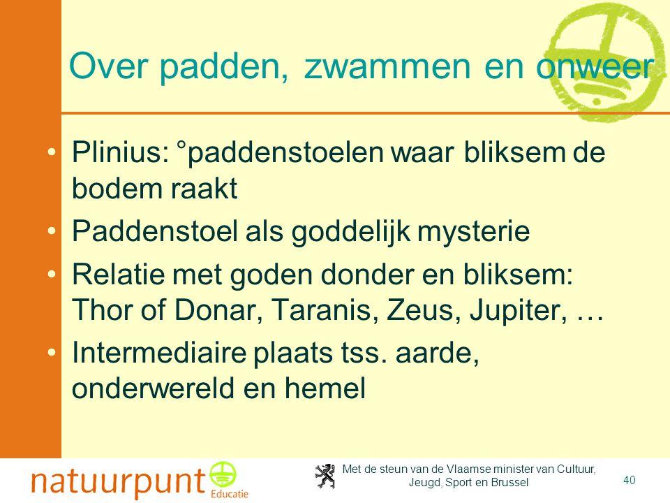 Met de steun van de Vlaamse minister van Cultuur, Jeugd, Sport en Brussel 40 Over padden, zwammen en onweer •Plinius: °paddenstoelen waar bliksem de b