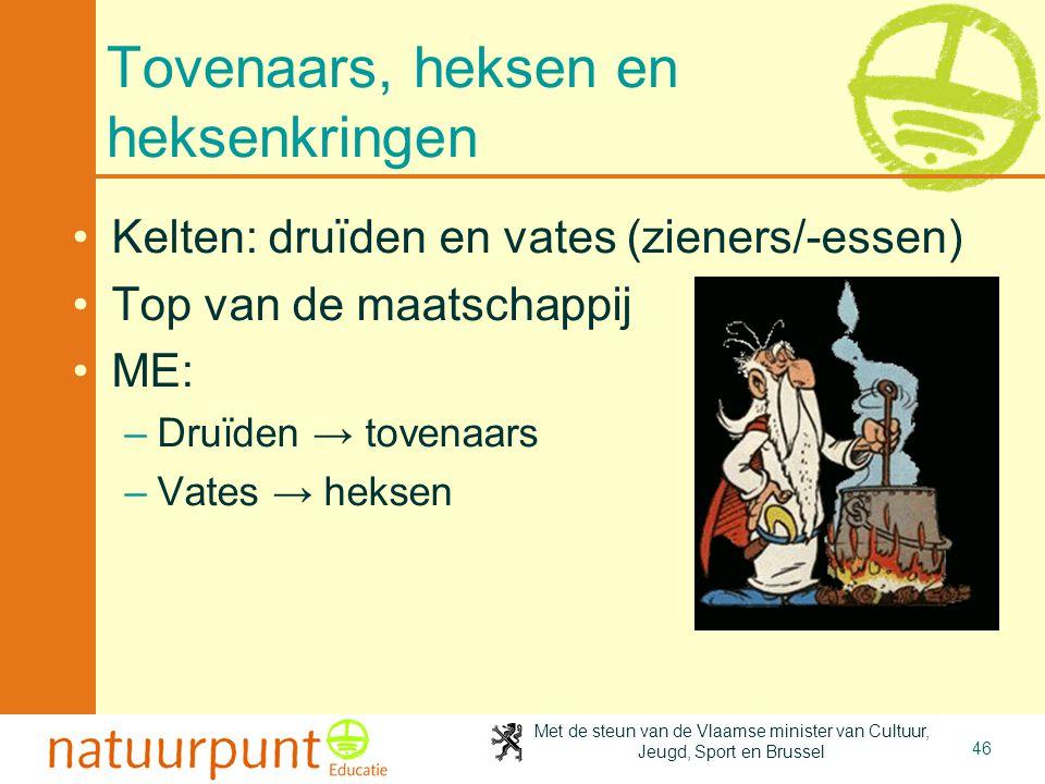 Met de steun van de Vlaamse minister van Cultuur, Jeugd, Sport en Brussel 46 Tovenaars, heksen en heksenkringen •Kelten: druïden en vates (zieners/-es