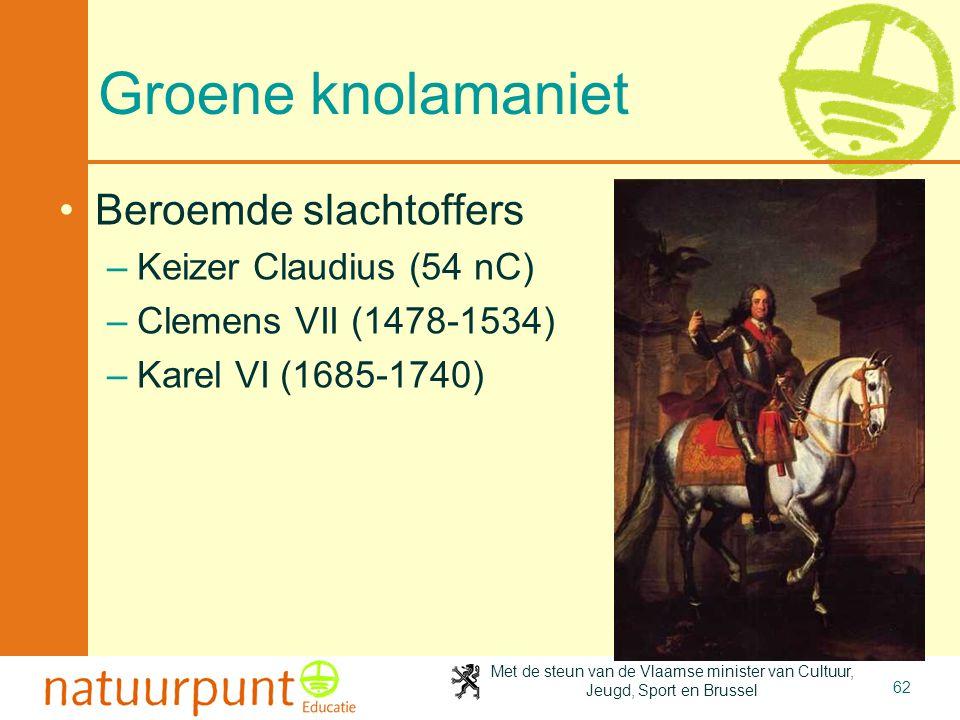 Met de steun van de Vlaamse minister van Cultuur, Jeugd, Sport en Brussel 62 Groene knolamaniet •Beroemde slachtoffers –Keizer Claudius (54 nC) –Cleme