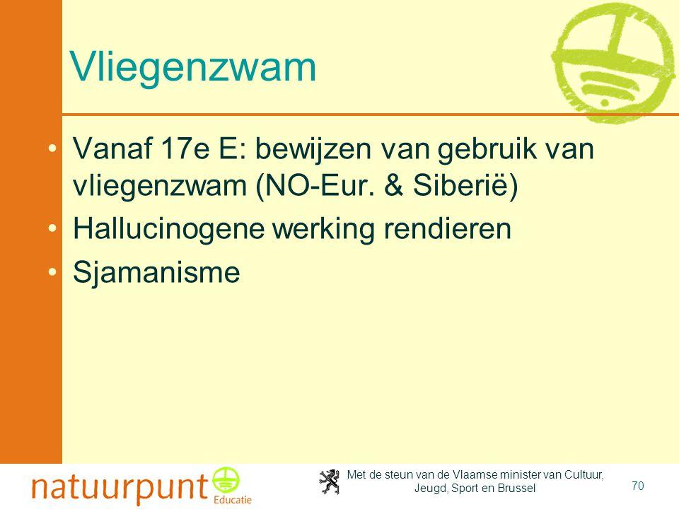 Met de steun van de Vlaamse minister van Cultuur, Jeugd, Sport en Brussel 70 Vliegenzwam •Vanaf 17e E: bewijzen van gebruik van vliegenzwam (NO-Eur. &