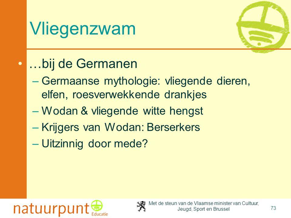 Met de steun van de Vlaamse minister van Cultuur, Jeugd, Sport en Brussel 73 Vliegenzwam •…bij de Germanen –Germaanse mythologie: vliegende dieren, el