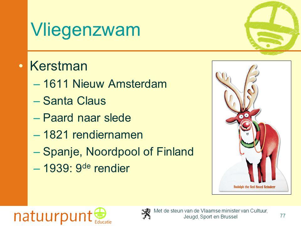 Met de steun van de Vlaamse minister van Cultuur, Jeugd, Sport en Brussel 77 Vliegenzwam •Kerstman –1611 Nieuw Amsterdam –Santa Claus –Paard naar sled