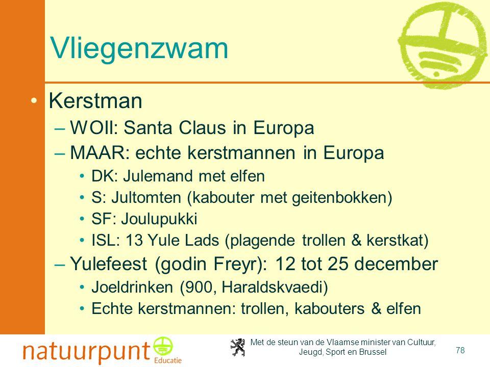 Met de steun van de Vlaamse minister van Cultuur, Jeugd, Sport en Brussel 78 Vliegenzwam •Kerstman –WOII: Santa Claus in Europa –MAAR: echte kerstmann