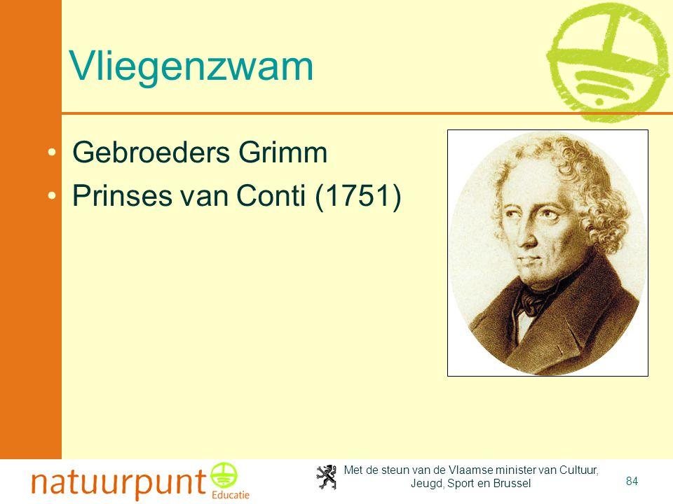 Met de steun van de Vlaamse minister van Cultuur, Jeugd, Sport en Brussel 84 Vliegenzwam •Gebroeders Grimm •Prinses van Conti (1751)