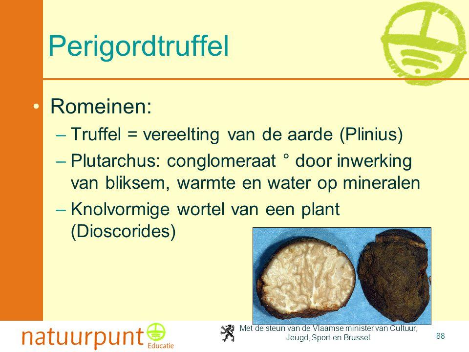 Met de steun van de Vlaamse minister van Cultuur, Jeugd, Sport en Brussel 88 Perigordtruffel •Romeinen: –Truffel = vereelting van de aarde (Plinius) –
