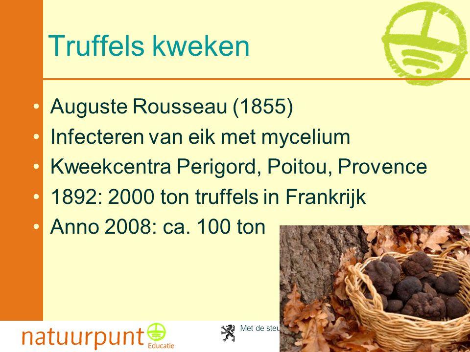 Met de steun van de Vlaamse minister van Cultuur, Jeugd, Sport en Brussel 90 Truffels kweken •Auguste Rousseau (1855) •Infecteren van eik met mycelium