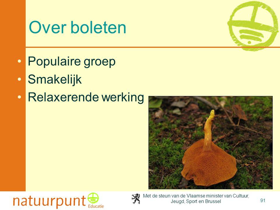 Met de steun van de Vlaamse minister van Cultuur, Jeugd, Sport en Brussel 91 Over boleten •Populaire groep •Smakelijk •Relaxerende werking