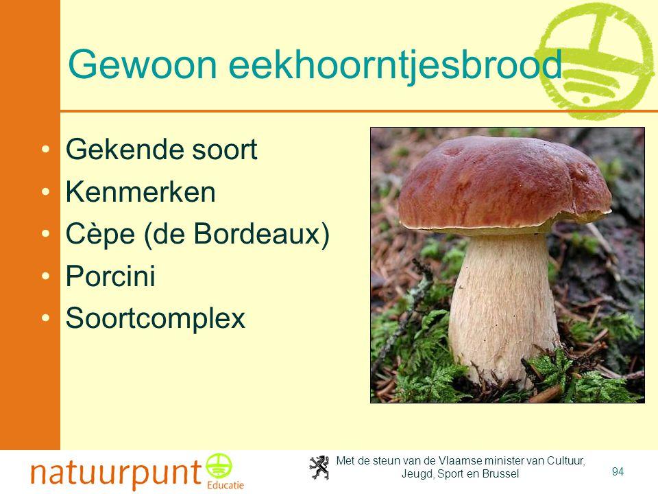 Met de steun van de Vlaamse minister van Cultuur, Jeugd, Sport en Brussel 94 Gewoon eekhoorntjesbrood •Gekende soort •Kenmerken •Cèpe (de Bordeaux) •P