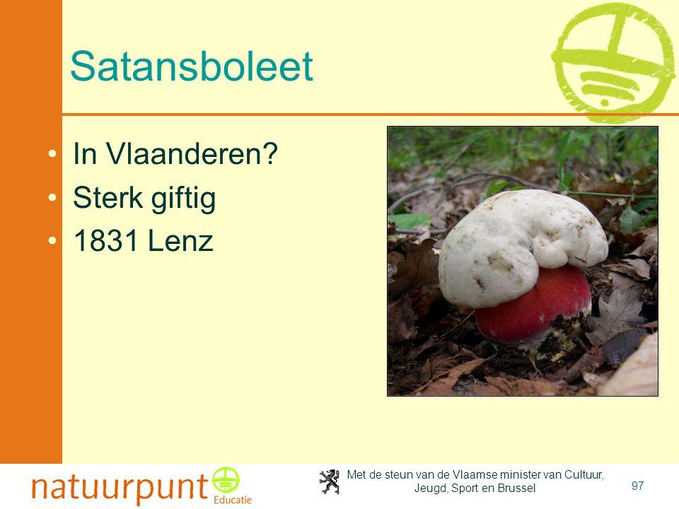 Met de steun van de Vlaamse minister van Cultuur, Jeugd, Sport en Brussel 97 Satansboleet •In Vlaanderen? •Sterk giftig •1831 Lenz