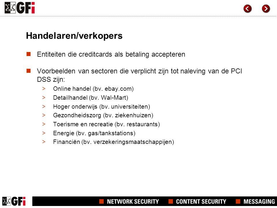 Handelaren/verkopers  Entiteiten die creditcards als betaling accepteren  Voorbeelden van sectoren die verplicht zijn tot naleving van de PCI DSS zijn: >Online handel (bv.
