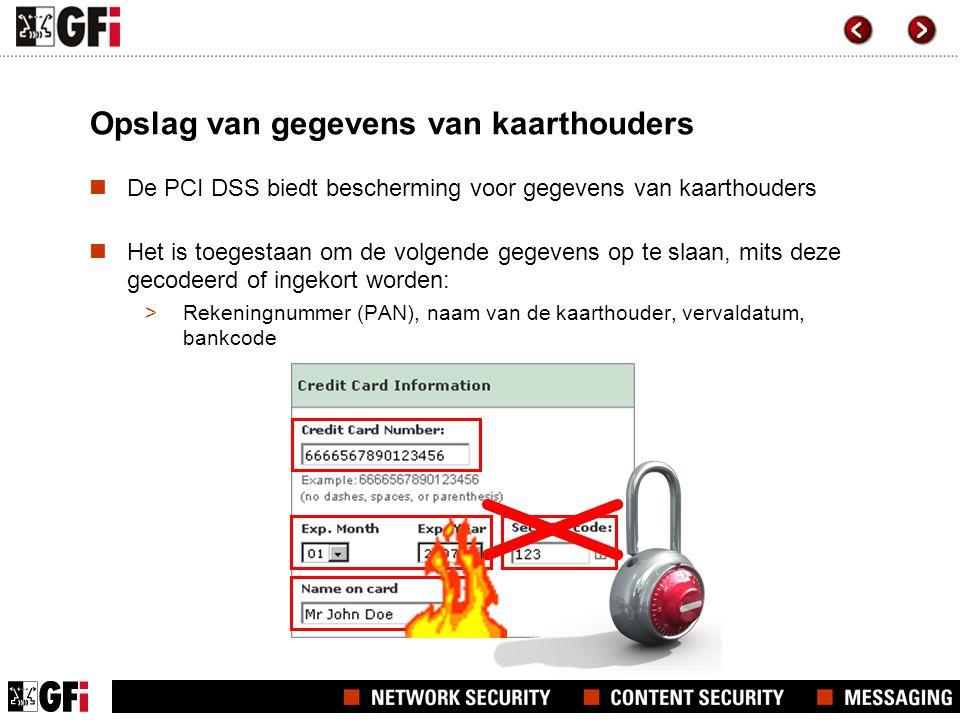 Opslag van gegevens van kaarthouders  De PCI DSS biedt bescherming voor gegevens van kaarthouders  Het is toegestaan om de volgende gegevens op te slaan, mits deze gecodeerd of ingekort worden: >Rekeningnummer (PAN), naam van de kaarthouder, vervaldatum, bankcode