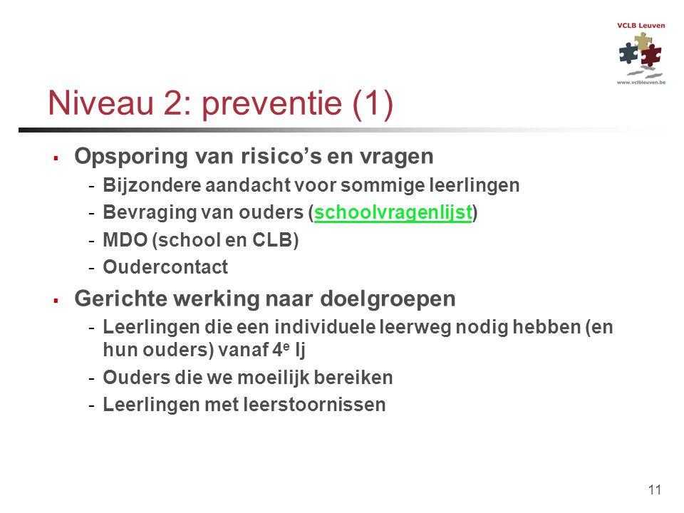 11 Niveau 2: preventie (1)  Opsporing van risico's en vragen -Bijzondere aandacht voor sommige leerlingen -Bevraging van ouders (schoolvragenlijst)sc