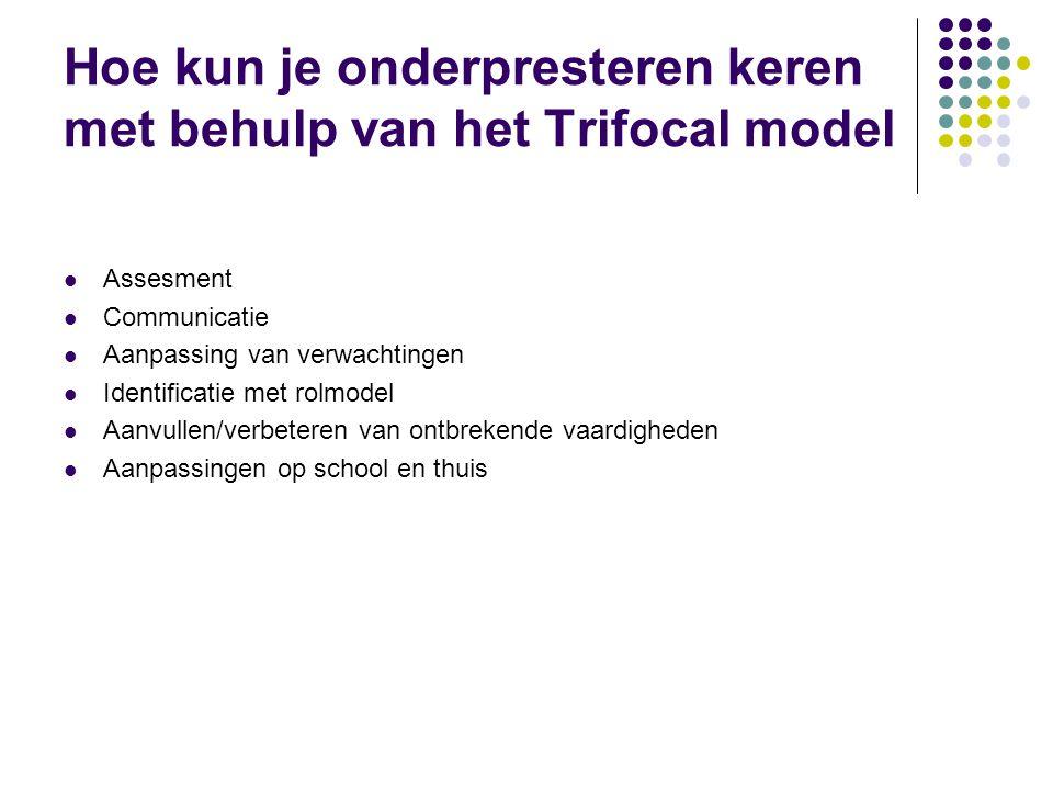 Hoe kun je onderpresteren keren met behulp van het Trifocal model  Assesment  Communicatie  Aanpassing van verwachtingen  Identificatie met rolmod