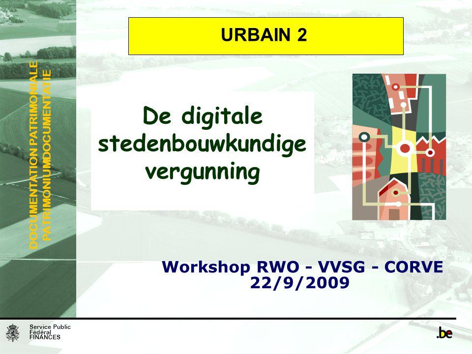 Service Public Fédéral FINANCES DOCUMENTATION PATRIMONIALE PATRIMONIUMDOCUMENTATIE De digitale stedenbouwkundige vergunning Workshop RWO - VVSG - CORV