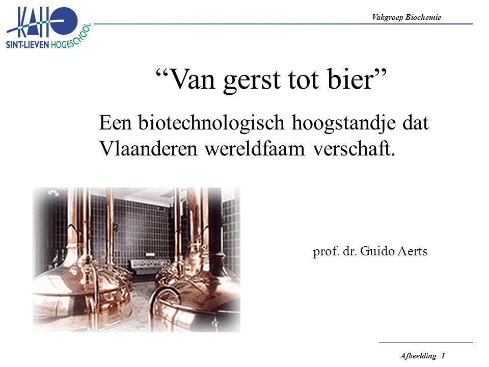 """Vakgroep Biochemie Afbeelding 1 """"Van gerst tot bier"""" Een biotechnologisch hoogstandje dat Vlaanderen wereldfaam verschaft. prof. dr. Guido Aerts"""