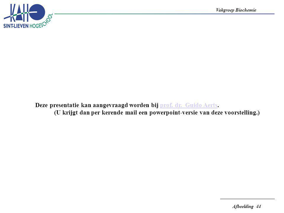 Vakgroep Biochemie Afbeelding 44 Deze presentatie kan aangevraagd worden bij prof. dr. Guido Aerts.prof. dr. Guido Aerts (U krijgt dan per kerende mai